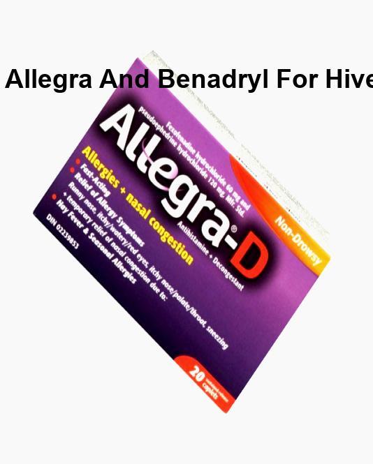 Allegra Vs Benadryl For Hives, Allegra And Benadryl For