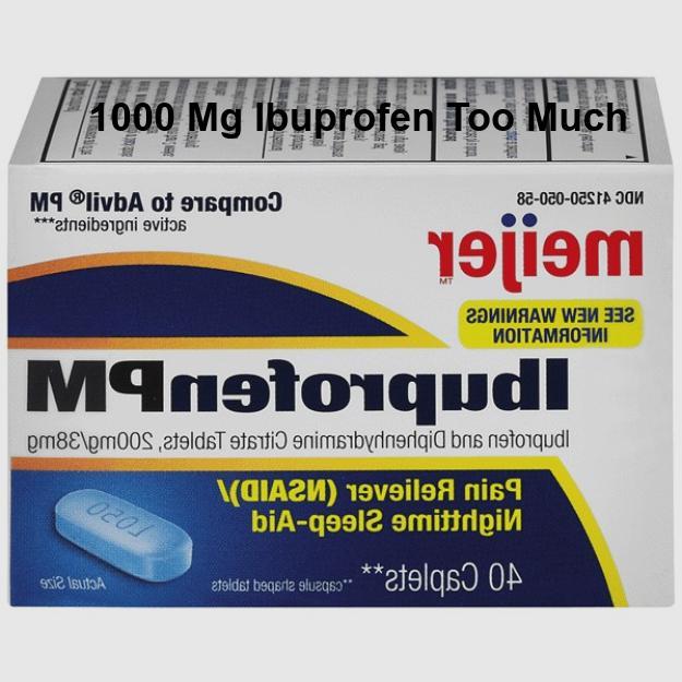 1000 Mg Ibuprofen Too Much, 1000 Mg Ibuprofen Too Much
